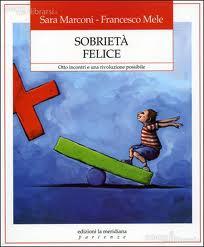 Sara Marconi, Francesco Mele, Sobrietà felice. Otto incontri e una rivoluzione possibile, edizioni la meridiana, 2011, pp. 75.