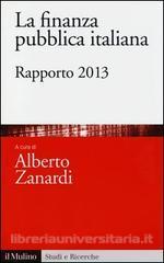 Titolo: La finanza pubblica italiana. Rapporto 2013 Curato da: Zanardi A. Editore: Il Mulino
