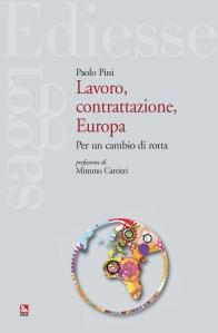 Lavoro, contrattazione, Europa. Per un cambio di rotta by Paolo Pino (ed. Ediesse, Roma, 2013)