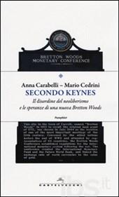 A. Carabelli e M. Cedrini, Secondo Keynes. Il disordine del neoliberismo e le speranze di una nuova Bretton Woods, Roma: Castelvecchi, ottobre 2014